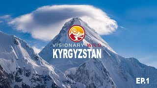 PHOTOGRAPHY IN KYRGYZSTAN | VISIONARY WILD EP.1
