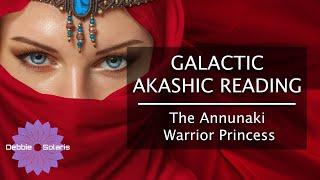 Galactic Akashic Reading |  The Annunaki Warrior Princess