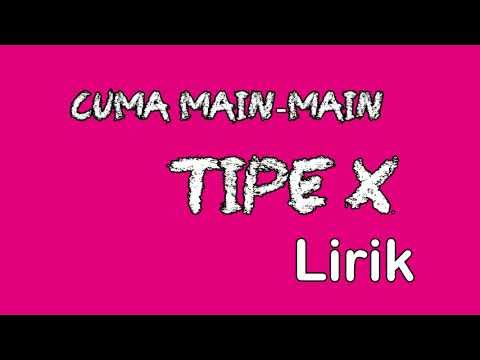 Lirik Tipe X Cuma Main-Main