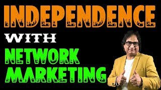 INDEPENDENCE WITH NETWORK MARKETING !! Deepak Bhambri !! NASWIZ !!