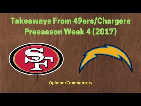 Takeaways From 49ers and Chargers Preseason Game 4 (2017)