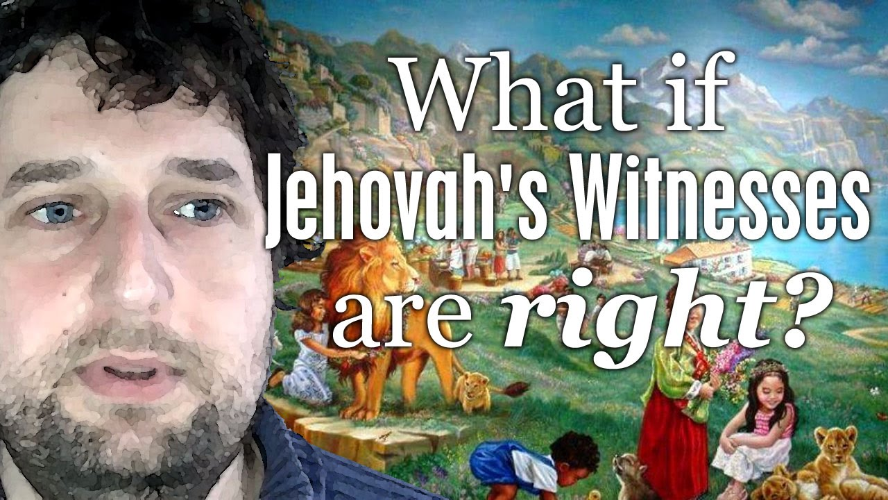 What If Jehovahs Witnesses Are Right