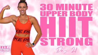 30 Minute Upper Body HIIT Strong Workout | Fit & Strong At Home - Day 21