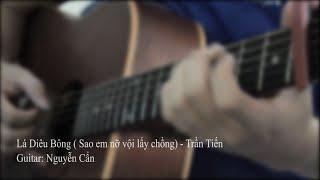 (Trần Tiến) Lá Diêu Bông | Sao em nỡ vội lấy chồng - Solo Fingerstyle Guitar | Nguyễn Cẩn