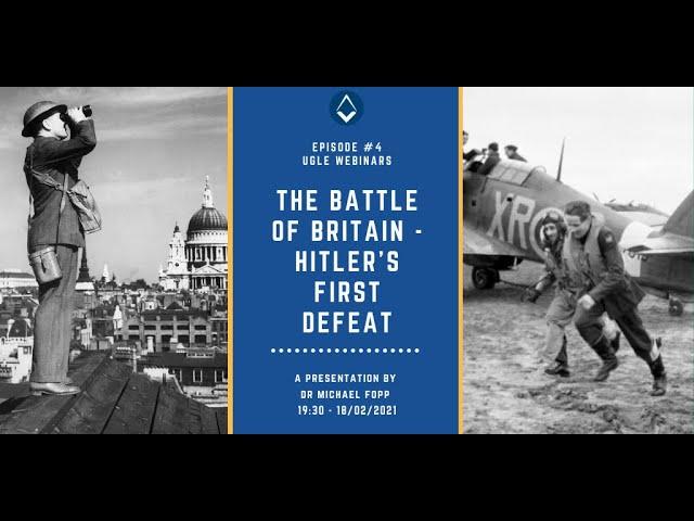 UGLE Webinar #4: The Battle of Britain - HItler's First Defeat