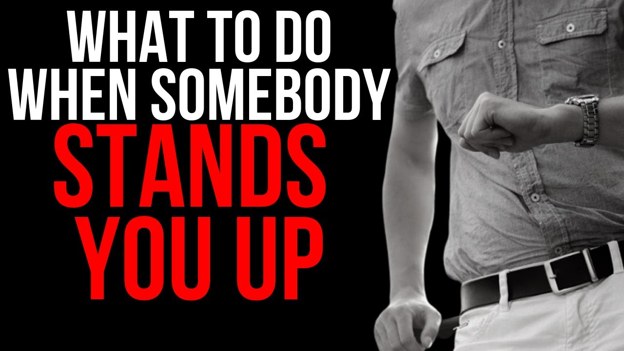 What To Do When Somebody Stands You Up