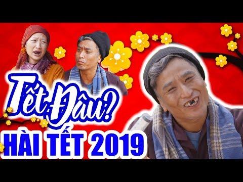 Hài Tết 2019 | TẾT ĐÂU ? | Phim Hài Tết Mới Hay Nhất 2019 – Phim Hay Cười Vỡ Bụng