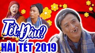 Hài Tết 2019 | TẾT ĐÂU ? | Phim Hài Tết Mới Hay Nhất 2019 - Phim Hay Cười Vỡ Bụng