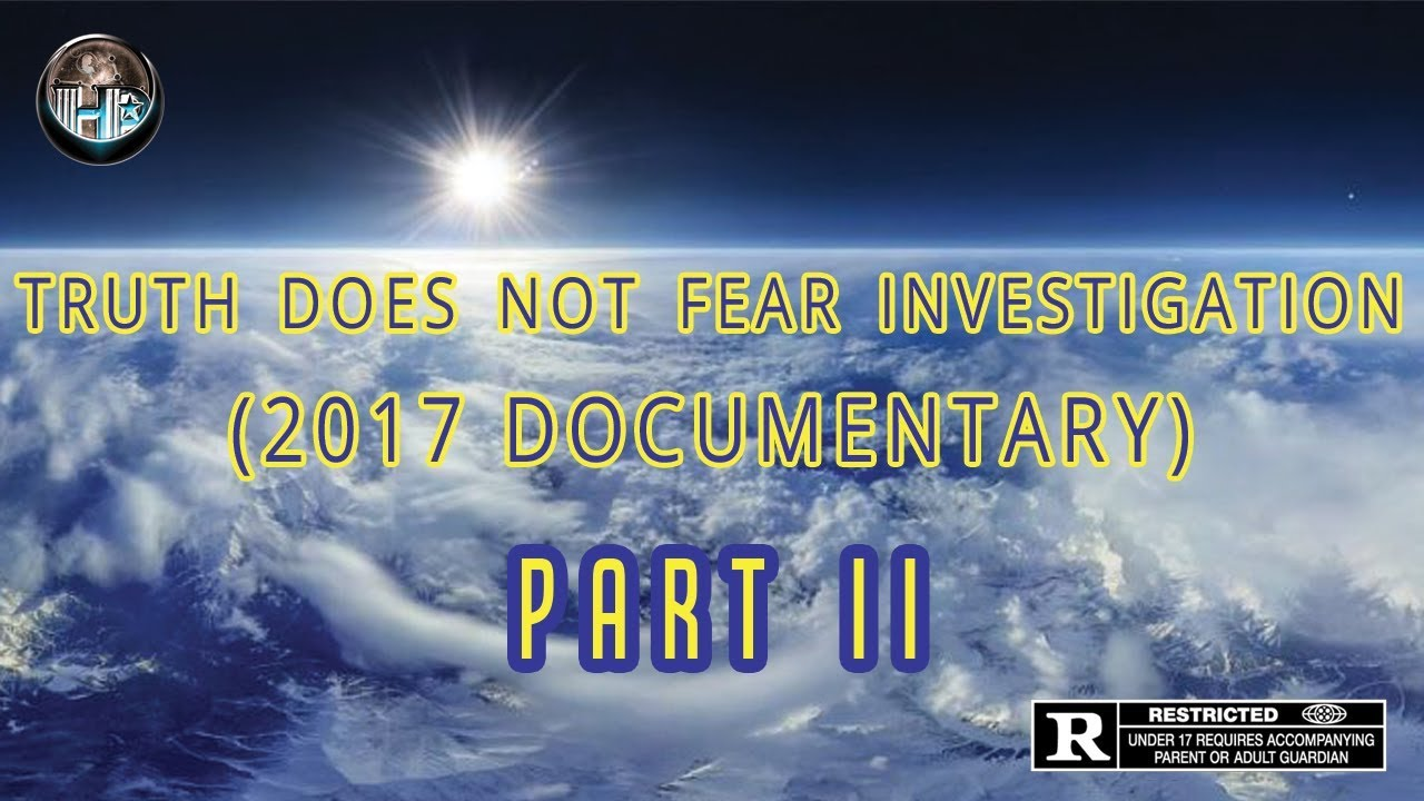 Truth Does Not Fear Investigation - Part II (2017 Documentary)
