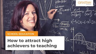 How to attract high achievers to teaching