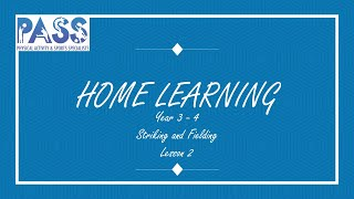 PASS HOME LEARNING PE LESSON YEAR 3-4 STRIKING and FIELDING LESSON 2