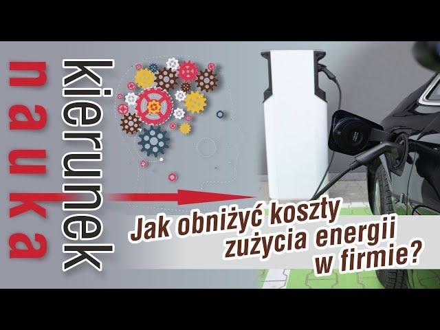[ KIERUNEK → NAUKA ] #9 - Jak obniżyć koszty zużycia energii w firmie?