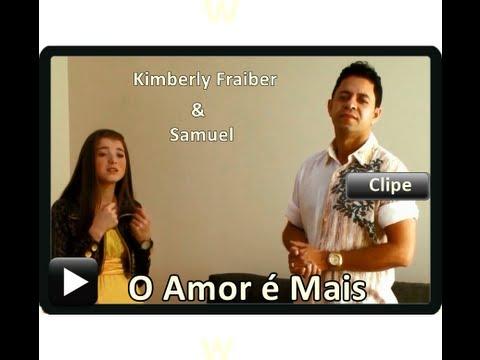 Kimberly Fraiber O Amor é Mais Participação Samuel Santos