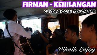 Download lagu FIRMAN - KEHILANGAN Cover by Cah Tekom IPB