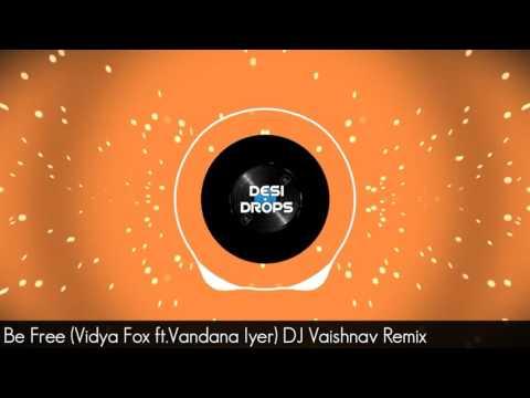 Vidya fox - Be free (ft. Vandana Iyer) DJ Vaishnav Remix from Desi Drops.