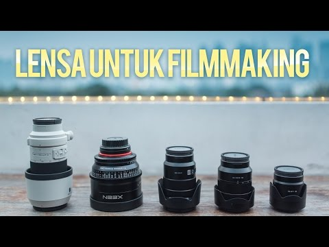 Memilih Lensa Untuk Filmmaking [Tutorial Videografi #1]