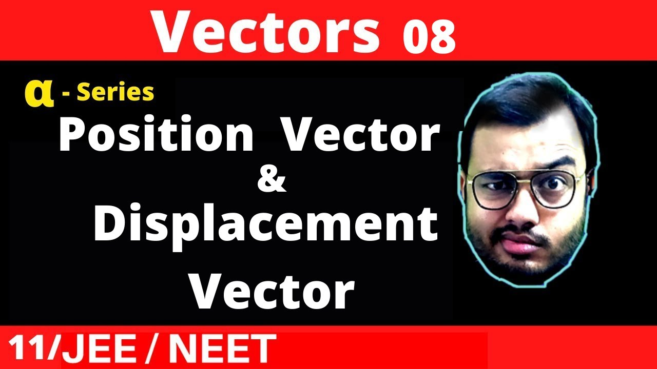 Vectors 08 : Position Vector and Displacement Vector with FEEL || Best Questions || JEE /NEET
