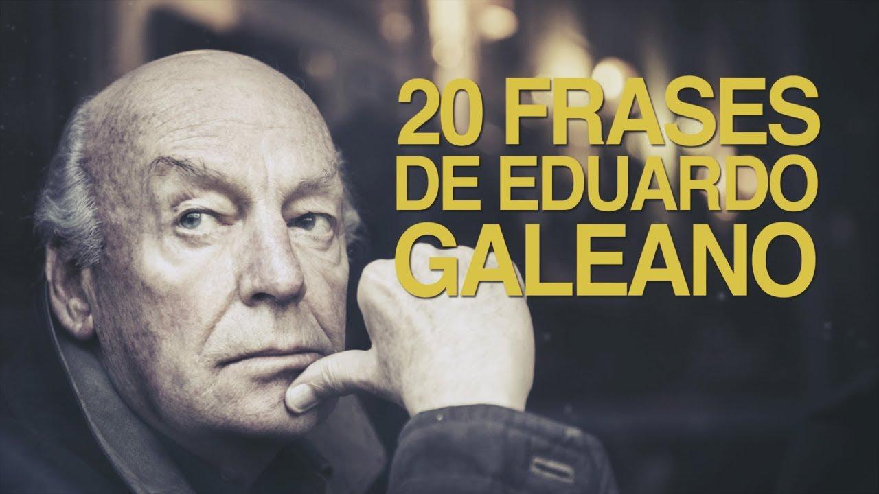 20 Frases De Amor De Eduardo Galeano: 20 Frases De Eduardo Galeano, La Agudeza De Un Escritor