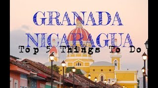 TOP 5 THINGS TO DO IN GRANADA, NICARAGUA | WHAT TO DO IN GRANADA, NICARAGUA