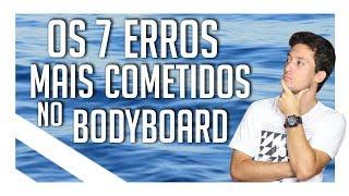 7 Erros cometidos no Bodyboard | Surf Dicas