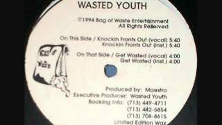Wasted Youth - Knockin Fronts Out