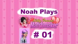 | Noah Plays Kitty Powers Matchmaker | Part 01 |