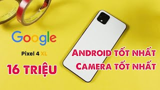 Google Pixel 4XL - Trải nghiệm Android tốt nhất, Camera tốt nhất!