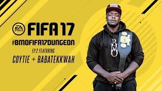 #BMOFIFA17DUNGEON EP2 - COYTIE & BABATEKKWAH