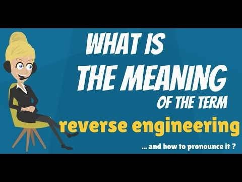 What does REVERSE ENGINEERING mean? REVERSE ENGINEERING meaning, definition & explanation