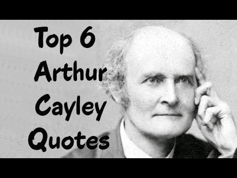 Top 6 Arthur Cayley Quotes - The British Mathematician