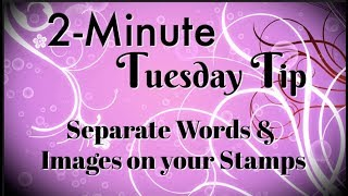 Simply Simple 2 MINUTE TUESDAY TIP   Separate Words & Images on your Stamps by Connie Stewart