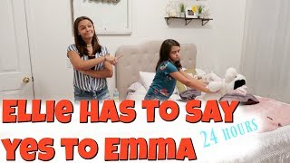 🚫Ellie Has To Say YES To Everything Emma SAYS for 24 HOURS! 😃Emma and Ellie