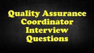 Quality Assurance Coordinator Interview Questions