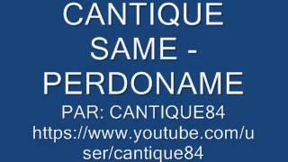 CANTIQUE SAME - PERDONAME