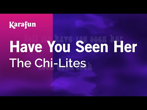 Karaoke Have You Seen Her - The Chi-Lites *
