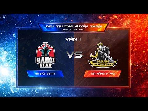 Hà Nội Star vs Đà Nẵng FTWS Ván 1 - Vòng 7 Đấu trường Huyền thoại Xuân 2017 [23.04.2017]