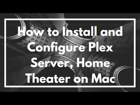 How To Install And Configure Plex Server, Home Theater On Mac