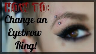 How To: Change an Eyebrow Ring! (Tips & Tricks!)
