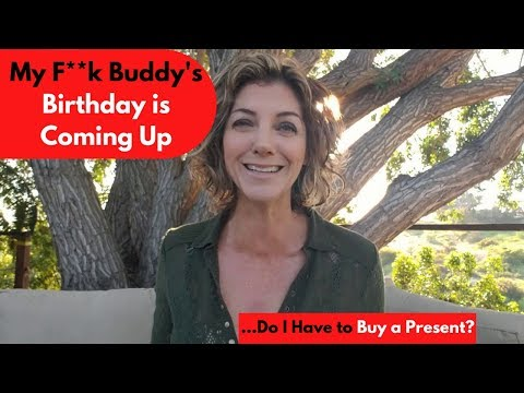 Do Friends With Benefits Deserve Birthday Presents? | Allana Pratt Dating And Relationship Expert