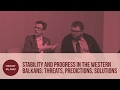 Stability and Progress in the Western Balkans:  Threats, Predictions, Solutions