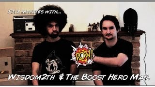 Five minutes with Wisdom2th & The Boost Hero Man