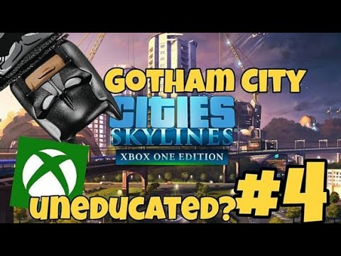 CITIES: SKYLINES, GOTHAM CITY #4 UNEDUCATED?