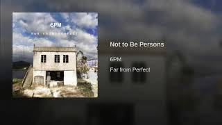 Watch 6pm Not To Be Persons video
