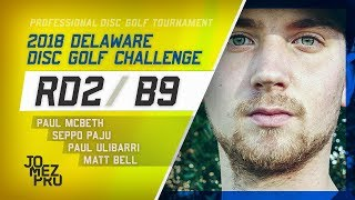 2018 Delaware Disc Golf Challenge | R2, B9, MPO | McBeth, Paju, Ulibarri, Bell