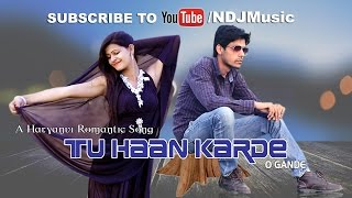 Tu Haan Karde | Romantic Hindi Haryanvi Love Song HD 2015 | O Gande | Raju Punjabi | Raj Gurjar