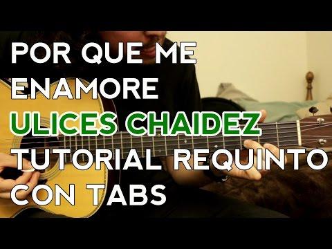 Por Que Me Enamore - Ulices Chaidez - Tutorial - REQUINTO - Como tocar en Guitarra