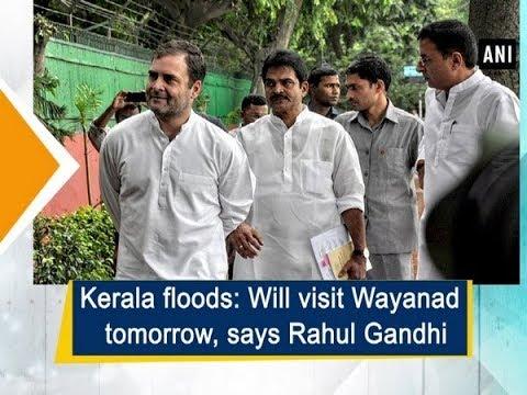 Kerala floods: Will visit Wayanad tomorrow, says Rahul Gandhi
