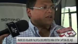 MADRE DE VIOLADOR FALSIFICA DOCUMENTOS PARA EVITAR CAPTURA DEL HIJO