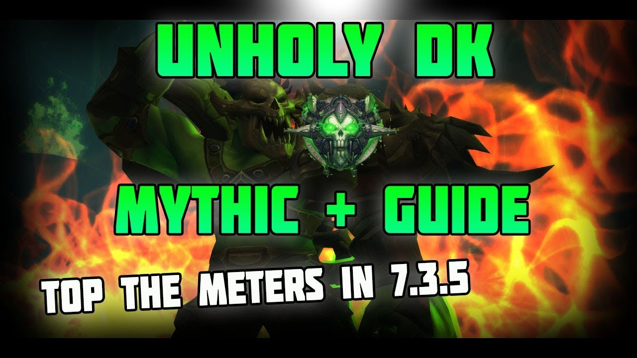 Wow Legion Unholy Dk Mythic Guide 7 3 5 Top Dmg In Dungeons Youtube