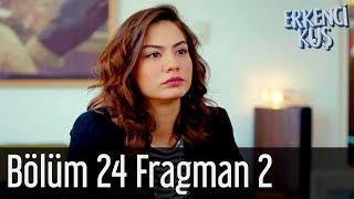 Erkenci Kuş 24. Bölüm 2. Fragman